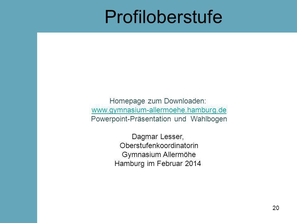Profiloberstufe Homepage zum Downloaden: www.gymnasium-allermoehe.hamburg.de Powerpoint-Präsentation und Wahlbogen Dagmar Lesser, Oberstufenkoordinato