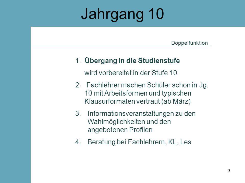 Jahrgang 10 1. Übergang in die Studienstufe wird vorbereitet in der Stufe 10 2. Fachlehrer machen Schüler schon in Jg. 10 mit Arbeitsformen und typisc
