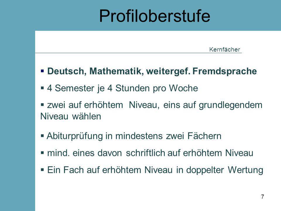 Profiloberstufe Kernfächer  Deutsch, Mathematik, weitergef. Fremdsprache  4 Semester je 4 Stunden pro Woche  zwei auf erhöhtem Niveau, eins auf gru
