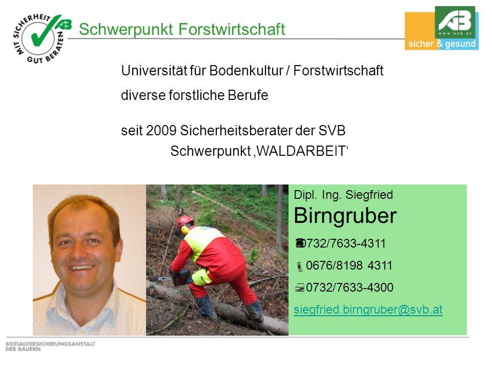 Dipl. Ing. Siegfried Birngruber  0732/7633-4311  0676/8198 4311  0732/7633-4300 siegfried.birngruber@svb.at Schwerpunkt Forstwirtschaft Universität
