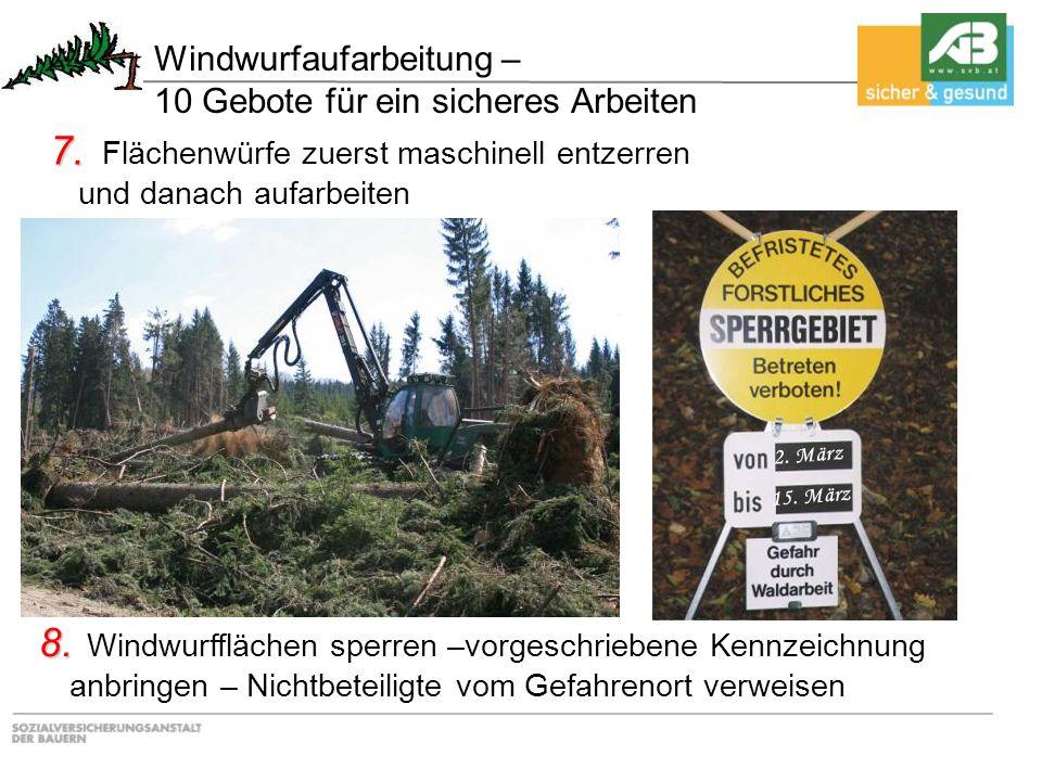 7. 7. Flächenwürfe zuerst maschinell entzerren und danach aufarbeiten 8. 8. Windwurfflächen sperren –vorgeschriebene Kennzeichnung anbringen – Nichtbe