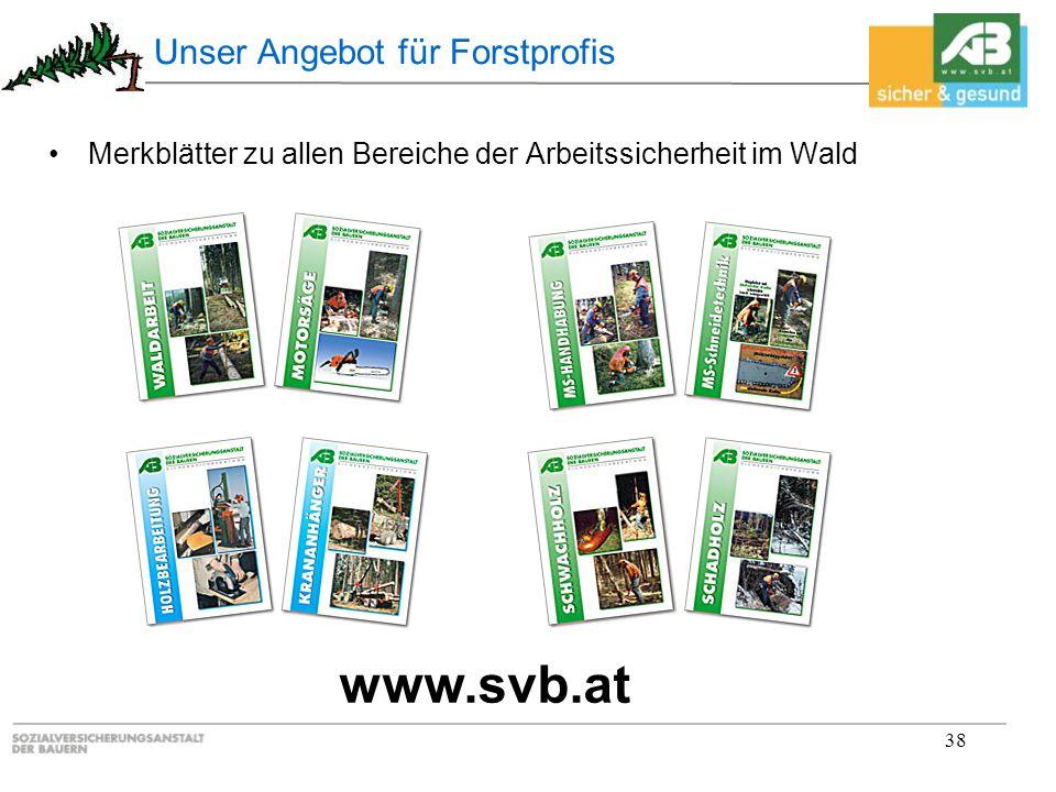 Unser Angebot für Forstprofis Merkblätter zu allen Bereiche der Arbeitssicherheit im Wald 38 www.svb.at