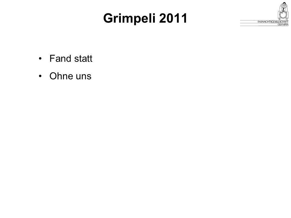 Grimpeli 2011 Fand statt Ohne uns