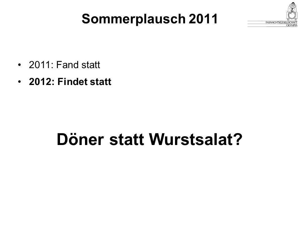 Sommerplausch 2011 2011: Fand statt 2012: Findet statt Döner statt Wurstsalat?