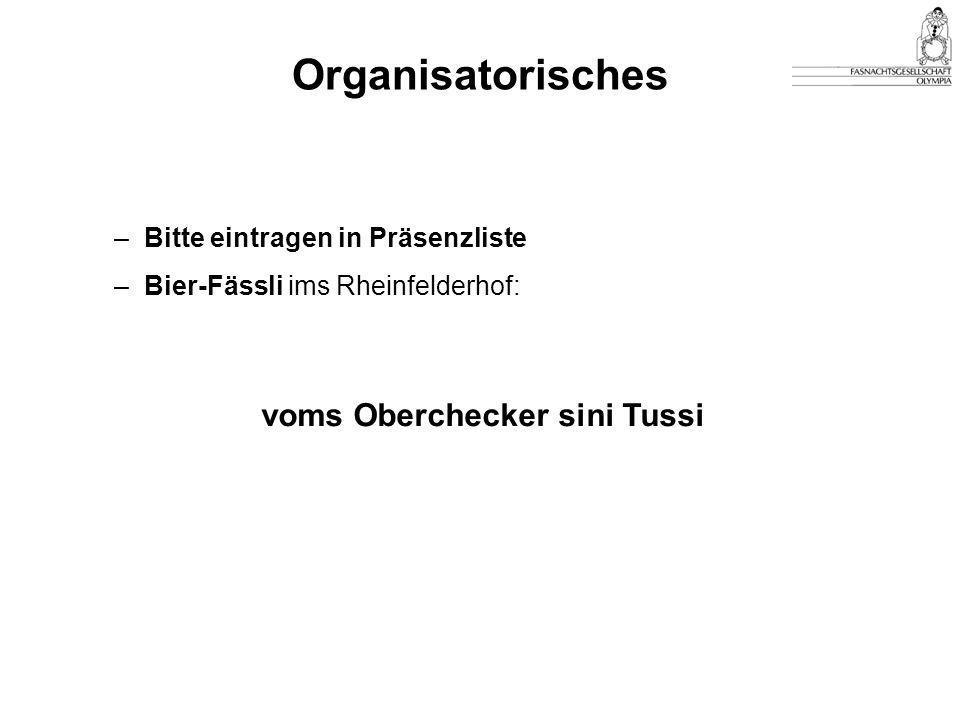 Organisatorisches –Bitte eintragen in Präsenzliste –Bier-Fässli ims Rheinfelderhof: voms Oberchecker sini Tussi