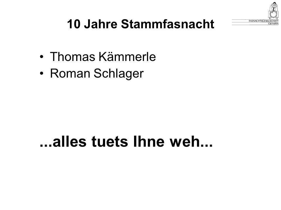 10 Jahre Stammfasnacht Thomas Kämmerle Roman Schlager...alles tuets Ihne weh...
