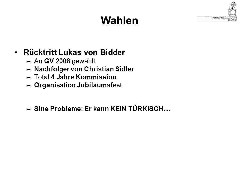 Rücktritt Lukas von Bidder –An GV 2008 gewählt –Nachfolger von Christian Sidler –Total 4 Jahre Kommission –Organisation Jubiläumsfest –Sine Probleme: Er kann KEIN TÜRKISCH....