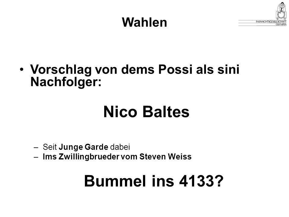 Vorschlag von dems Possi als sini Nachfolger: Nico Baltes –Seit Junge Garde dabei –Ims Zwillingbrueder vom Steven Weiss Bummel ins 4133.