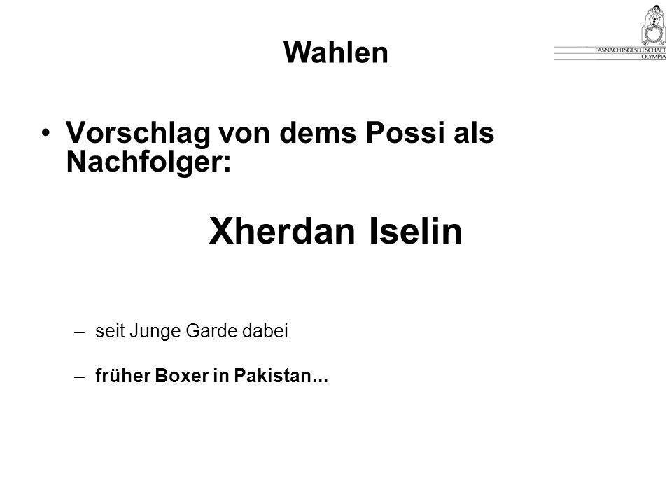 Vorschlag von dems Possi als Nachfolger: Xherdan Iselin –seit Junge Garde dabei –früher Boxer in Pakistan...