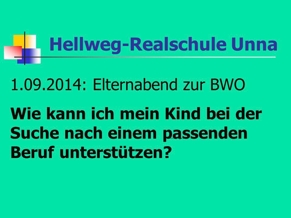 Hellweg-Realschule Unna 1.09.2014: Elternabend zur BWO Wie kann ich mein Kind bei der Suche nach einem passenden Beruf unterstützen?