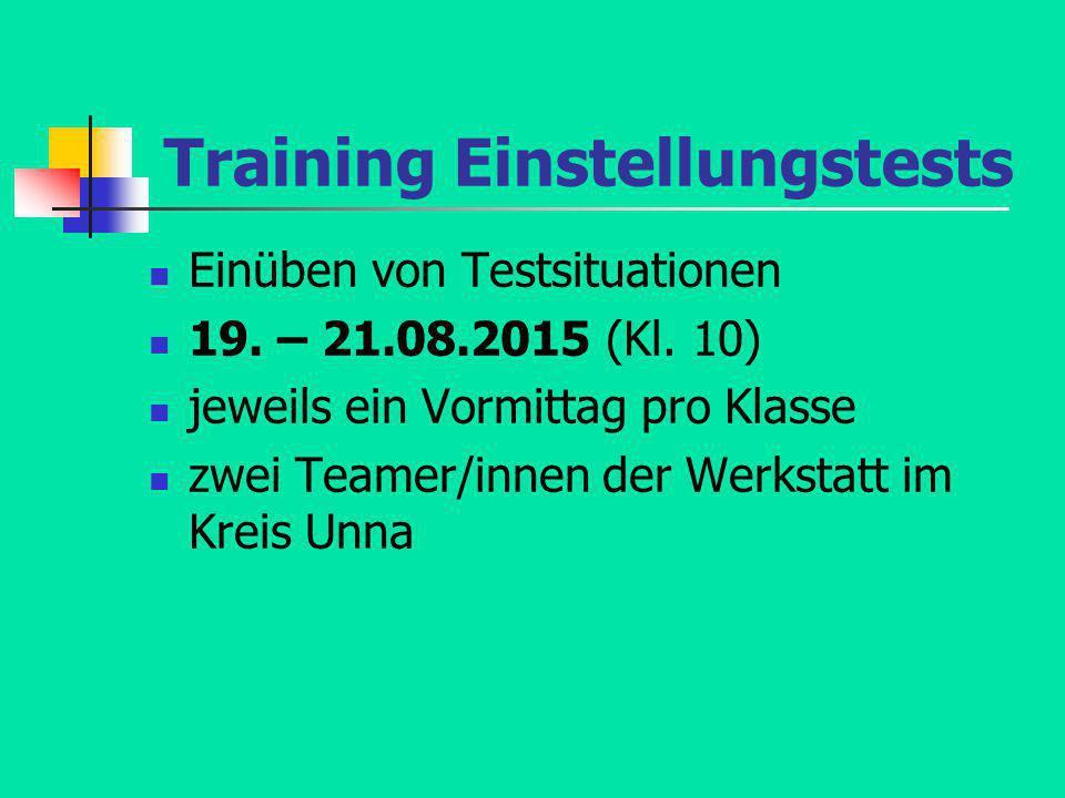 Training Einstellungstests Einüben von Testsituationen 19. – 21.08.2015 (Kl. 10) jeweils ein Vormittag pro Klasse zwei Teamer/innen der Werkstatt im K