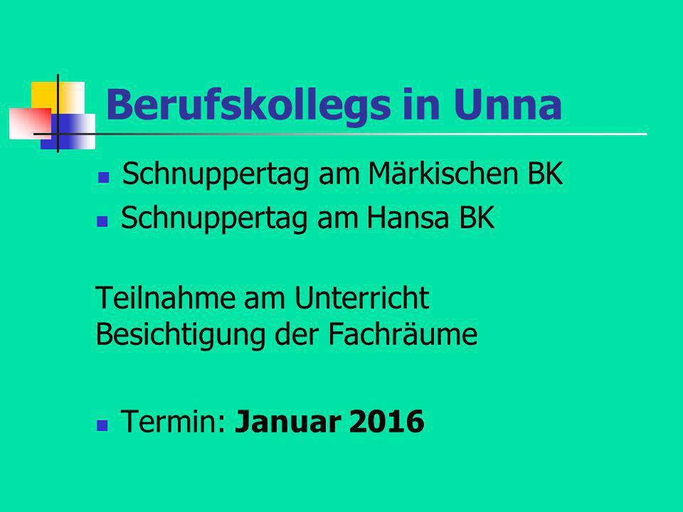 Berufskollegs in Unna Schnuppertag am Märkischen BK Schnuppertag am Hansa BK Teilnahme am Unterricht Besichtigung der Fachräume Termin: Januar 2016