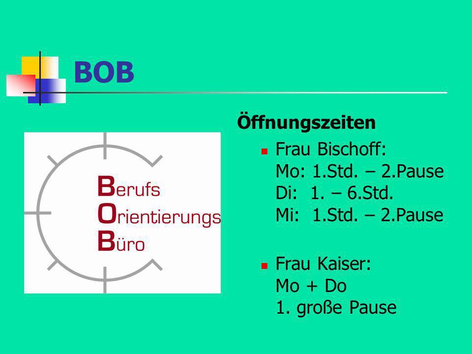 BOB Öffnungszeiten Frau Bischoff: Mo: 1.Std. – 2.Pause Di: 1. – 6.Std. Mi: 1.Std. – 2.Pause Frau Kaiser: Mo + Do 1. große Pause