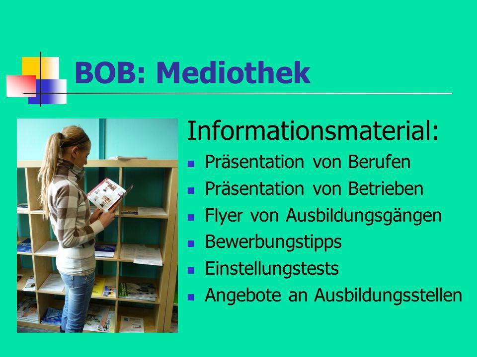 BOB: Mediothek Informationsmaterial: Präsentation von Berufen Präsentation von Betrieben Flyer von Ausbildungsgängen Bewerbungstipps Einstellungstests