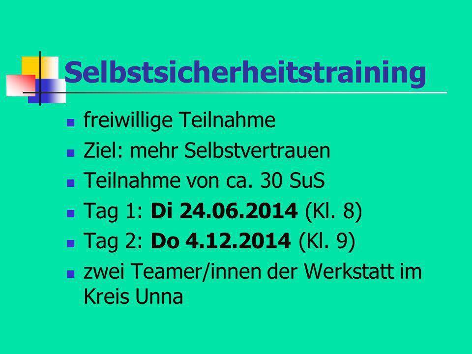 Selbstsicherheitstraining freiwillige Teilnahme Ziel: mehr Selbstvertrauen Teilnahme von ca. 30 SuS Tag 1: Di 24.06.2014 (Kl. 8) Tag 2: Do 4.12.2014 (