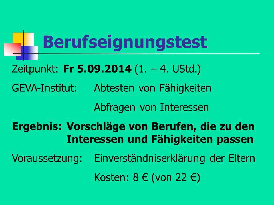 Berufseignungstest Zeitpunkt: Fr 5.09.2014 (1. – 4. UStd.) GEVA-Institut:Abtesten von Fähigkeiten Abfragen von Interessen Ergebnis:Vorschläge von Beru