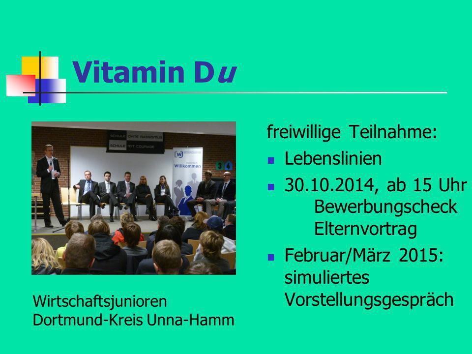 Vitamin Du freiwillige Teilnahme: Lebenslinien 30.10.2014, ab 15 Uhr Bewerbungscheck Elternvortrag Februar/März 2015: simuliertes Vorstellungsgespräch