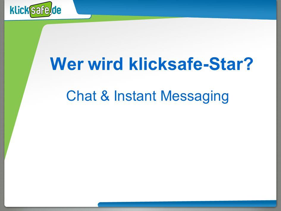 Wer wird klicksafe-Star? Chat & Instant Messaging