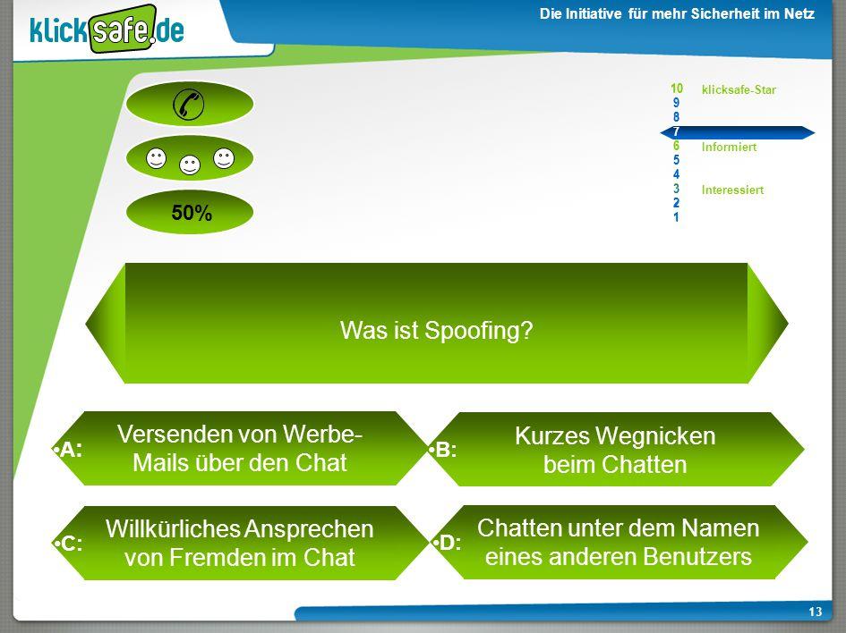 A : B: C: D: 50% klicksafe-Star Informiert Interessiert 10 9 8 7 6 5 4 3 2 1 Die Initiative für mehr Sicherheit im Netz 13 Was ist Spoofing.