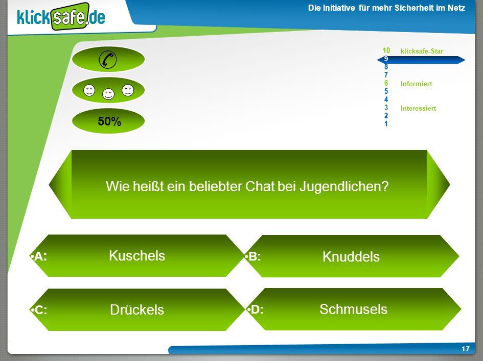 A : B: C: D: 50% klicksafe-Star Informiert Interessiert 10 9 8 7 6 5 4 3 2 1 Die Initiative für mehr Sicherheit im Netz 17 Wie heißt ein beliebter Chat bei Jugendlichen.