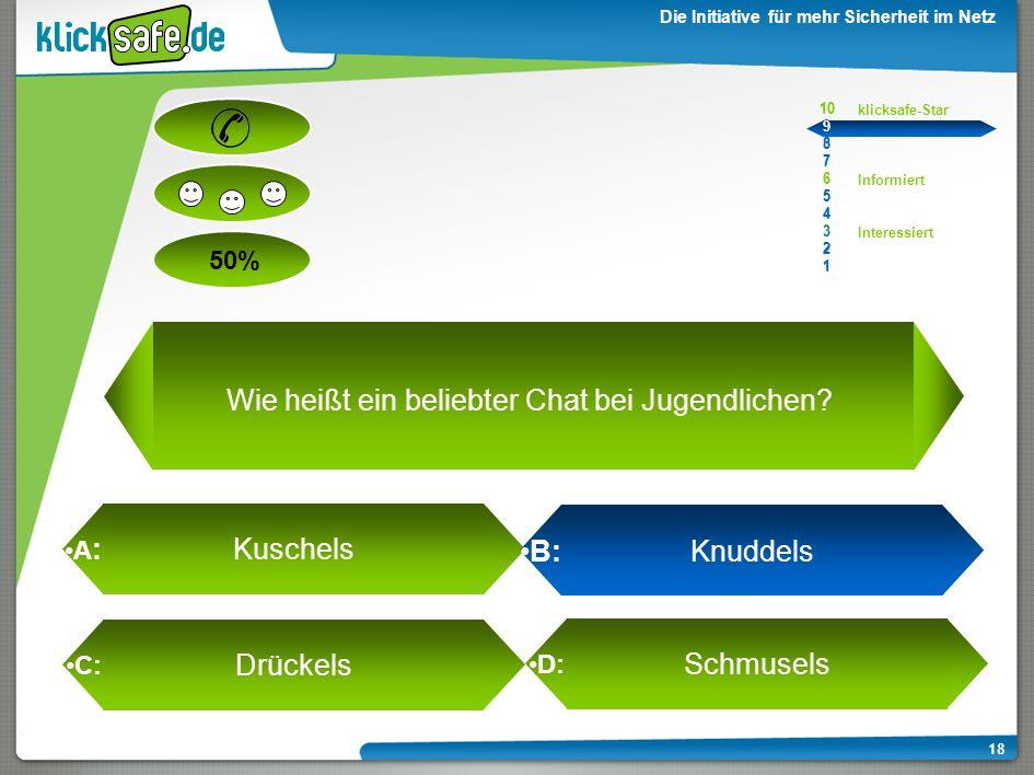 A : B: C: D: 50% klicksafe-Star Informiert Interessiert 10 9 8 7 6 5 4 3 2 1 Die Initiative für mehr Sicherheit im Netz 18 Wie heißt ein beliebter Chat bei Jugendlichen.