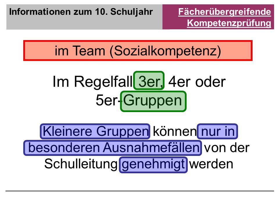 Informationen zum 10. SchuljahrFächerübergreifende Kompetenzprüfung im Team (Sozialkompetenz) Im Regelfall 3er, 4er oder 5er-Gruppen Kleinere Gruppen