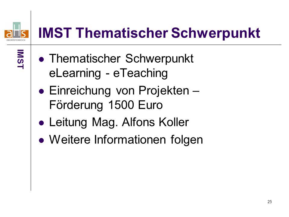 25 IMST Thematischer Schwerpunkt Thematischer Schwerpunkt eLearning - eTeaching Einreichung von Projekten – Förderung 1500 Euro Leitung Mag.