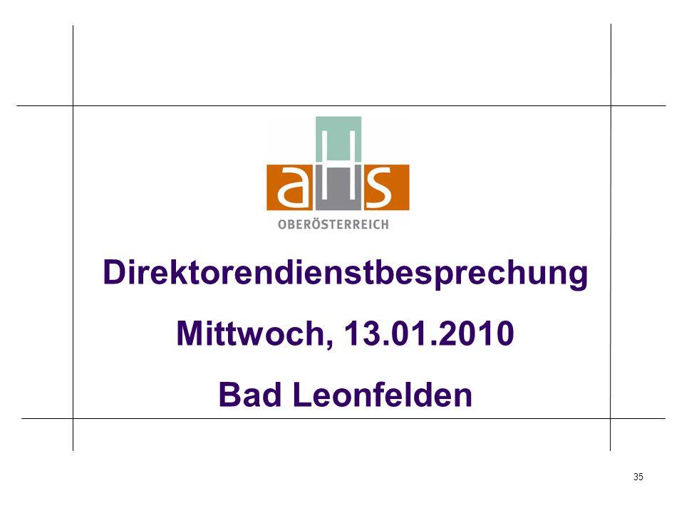 35 Direktorendienstbesprechung Mittwoch, 13.01.2010 Bad Leonfelden