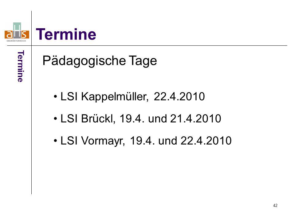 42 Termine Pädagogische Tage LSI Kappelmüller, 22.4.2010 LSI Brückl, 19.4.