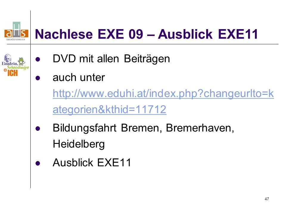 47 DVD mit allen Beiträgen auch unter http://www.eduhi.at/index.php?changeurlto=k ategorien&kthid=11712 http://www.eduhi.at/index.php?changeurlto=k ategorien&kthid=11712 Bildungsfahrt Bremen, Bremerhaven, Heidelberg Ausblick EXE11 Nachlese EXE 09 – Ausblick EXE11