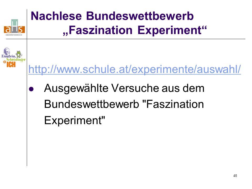 """48 http://www.schule.at/experimente/auswahl/ Ausgewählte Versuche aus dem Bundeswettbewerb Faszination Experiment Nachlese Bundeswettbewerb """"Faszination Experiment"""