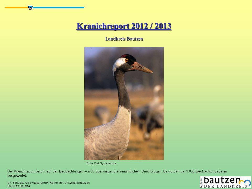 Kranichreport 2012 / 2013 Landkreis Bautzen Ch. Schulze, Weißwasser und H. Rothmann, Umweltamt Bautzen Stand 13.06.2014 Der Kranichreport beruht auf d