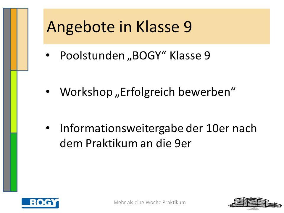 """Mehr als eine Woche Praktikum Poolstunden """"BOGY"""" Klasse 9 Workshop """"Erfolgreich bewerben"""" Informationsweitergabe der 10er nach dem Praktikum an die 9e"""