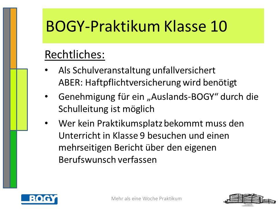 Mehr als eine Woche Praktikum Ansprechpartner: Gemeinschaftskundelehrer(-in) insbesondere zur Abgabe der BOGY-Reflexion insbesondere zur Abgabe der Formblätter Klassenlehrer Frau Stolz und Frau Lambrecht (bogy.lambrecht@gmail.com)bogy.lambrecht@gmail.com http://www.schule- bw.de/schularten/gymnasium/bogy BOGY-Praktikum Klasse 10