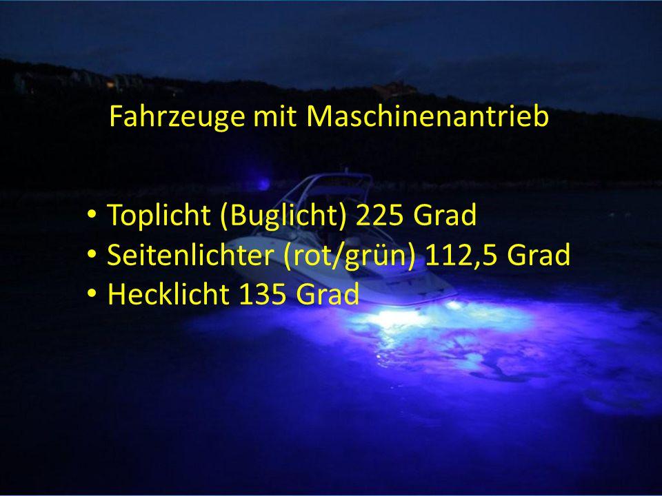 Fahrzeuge mit Maschinenantrieb Toplicht (Buglicht) 225 Grad Seitenlichter (rot/grün) 112,5 Grad Hecklicht 135 Grad