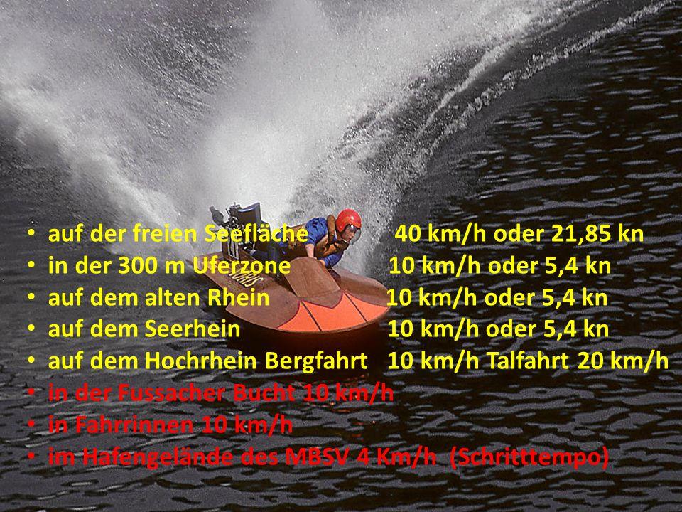 auf der freien Seefläche 40 km/h oder 21,85 kn in der 300 m Uferzone 10 km/h oder 5,4 kn auf dem alten Rhein 10 km/h oder 5,4 kn auf dem Seerhein 10 k