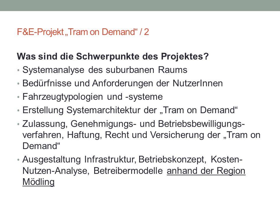 """F&E-Projekt """"Tram on Demand"""" / 2 Was sind die Schwerpunkte des Projektes? Systemanalyse des suburbanen Raums Bedürfnisse und Anforderungen der NutzerI"""