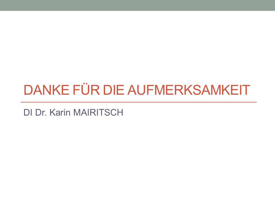 DANKE FÜR DIE AUFMERKSAMKEIT DI Dr. Karin MAIRITSCH