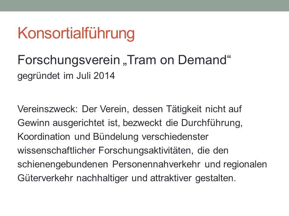 """Konsortialführung Forschungsverein """"Tram on Demand"""" gegründet im Juli 2014 Vereinszweck: Der Verein, dessen Tätigkeit nicht auf Gewinn ausgerichtet is"""
