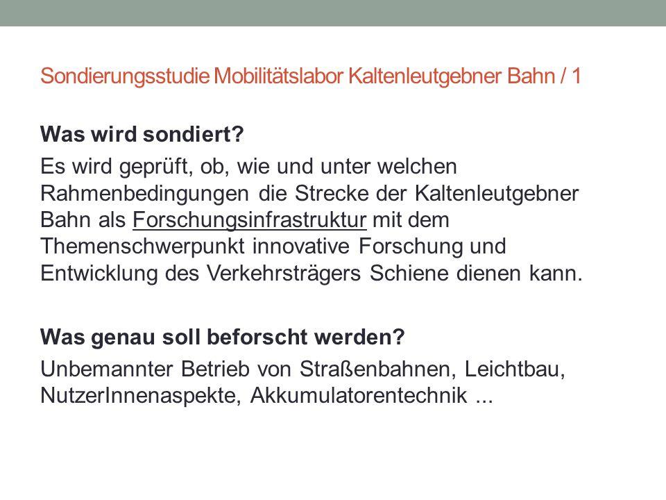 Sondierungsstudie Mobilitätslabor Kaltenleutgebner Bahn / 1 Was wird sondiert? Es wird geprüft, ob, wie und unter welchen Rahmenbedingungen die Streck