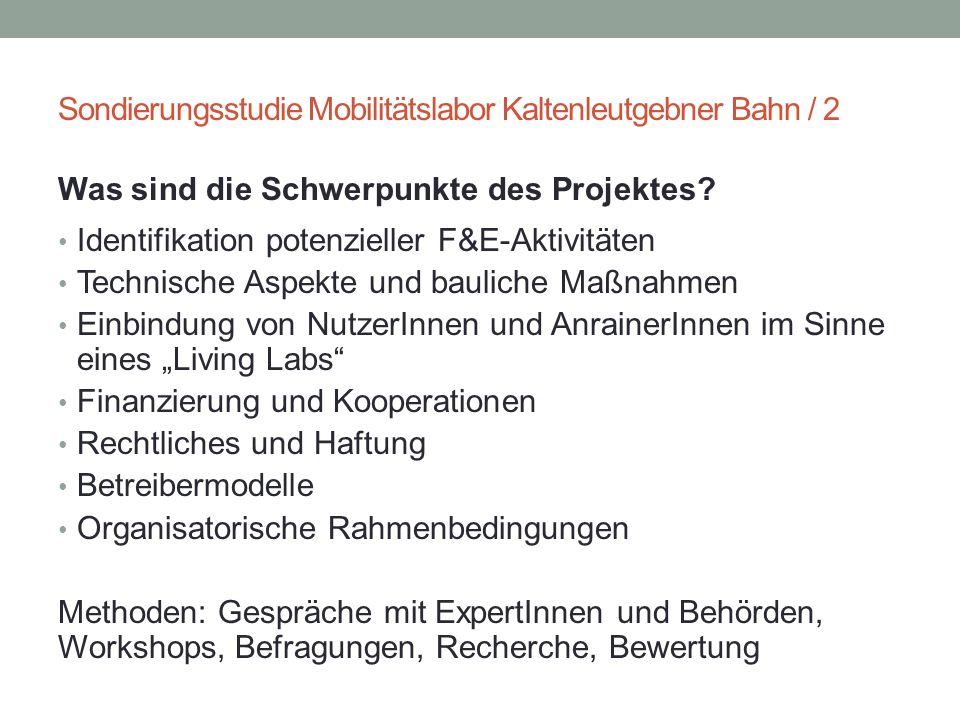 Sondierungsstudie Mobilitätslabor Kaltenleutgebner Bahn / 2 Was sind die Schwerpunkte des Projektes? Identifikation potenzieller F&E-Aktivitäten Techn