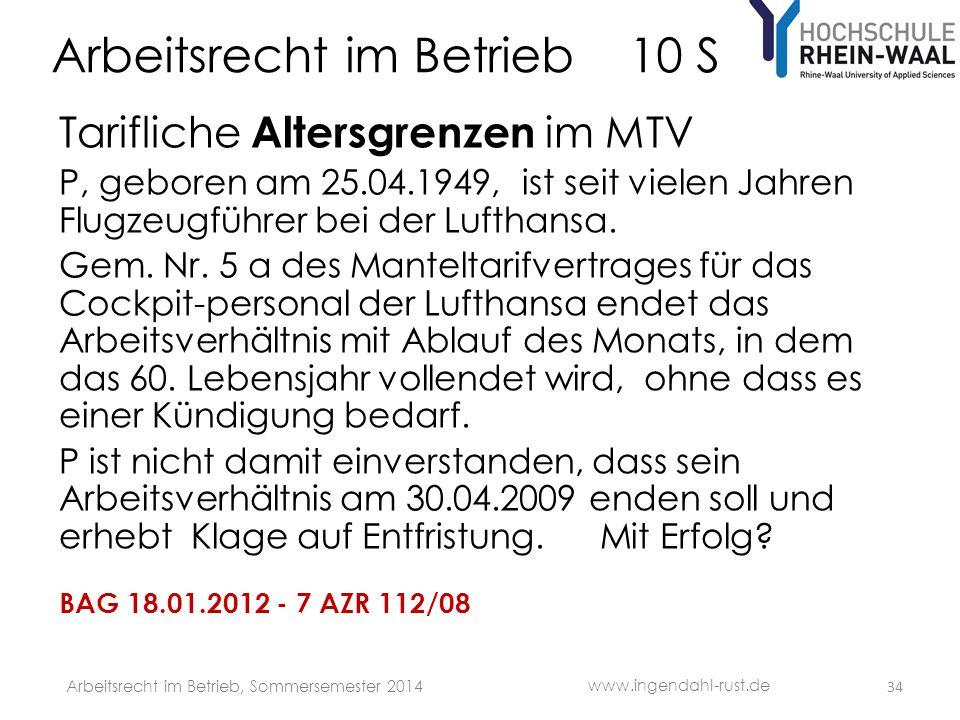 Arbeitsrecht im Betrieb 10 S Tarifliche Altersgrenzen im MTV P, geboren am 25.04.1949, ist seit vielen Jahren Flugzeugführer bei der Lufthansa. Gem. N