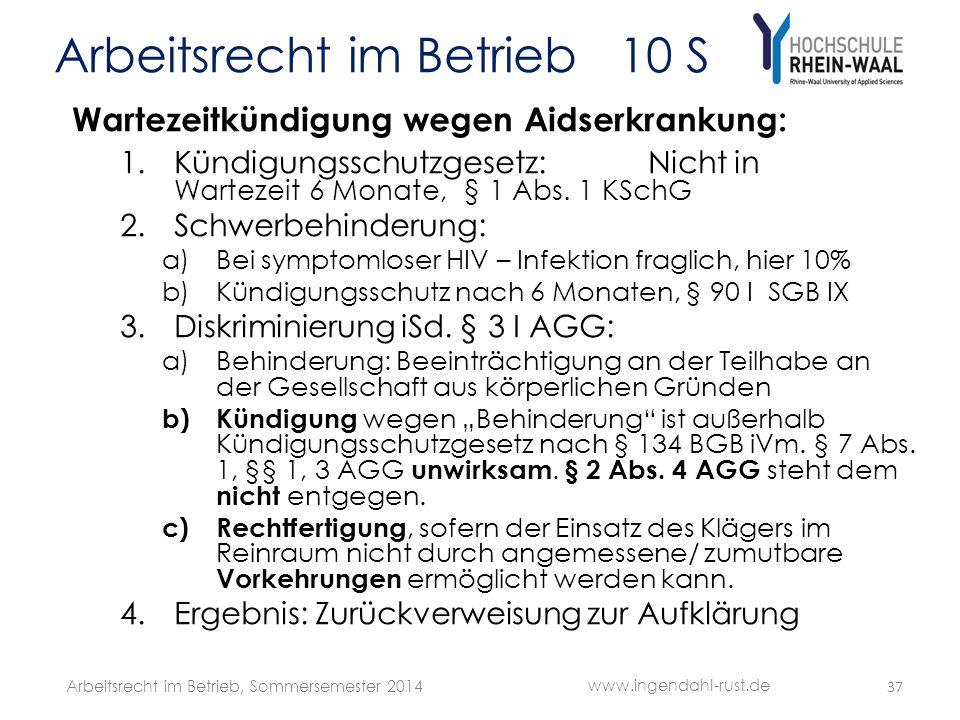 Arbeitsrecht im Betrieb 10 S Wartezeitkündigung wegen Aidserkrankung: 1.Kündigungsschutzgesetz: Nicht in Wartezeit 6 Monate, § 1 Abs. 1 KSchG 2.Schwer