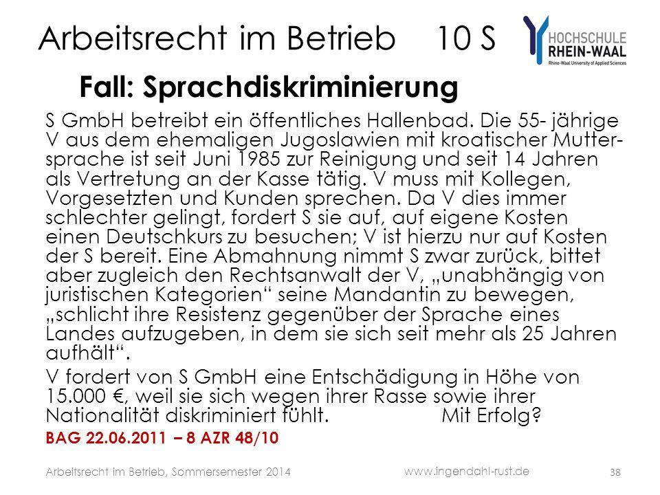 Arbeitsrecht im Betrieb 10 S Fall: Sprachdiskriminierung S GmbH betreibt ein öffentliches Hallenbad. Die 55- jährige V aus dem ehemaligen Jugoslawien