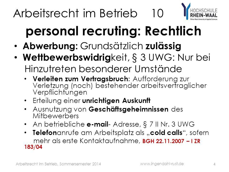 Arbeitsrecht im Betrieb 10 personal recruting: Rechtlich Abwerbung: Grundsätzlich zulässig Wettbewerbswidrig keit, § 3 UWG: Nur bei Hinzutreten besond