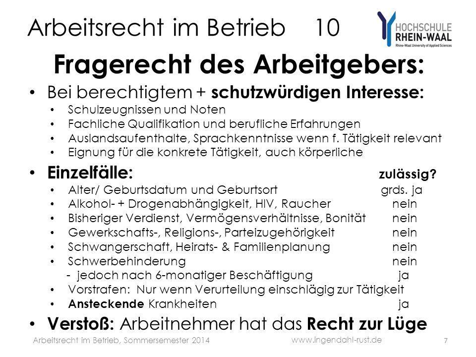 Arbeitsrecht im Betrieb 10 Fragerecht des Arbeitgebers: Bei berechtigtem + schutzwürdigen Interesse: Schulzeugnissen und Noten Fachliche Qualifikation