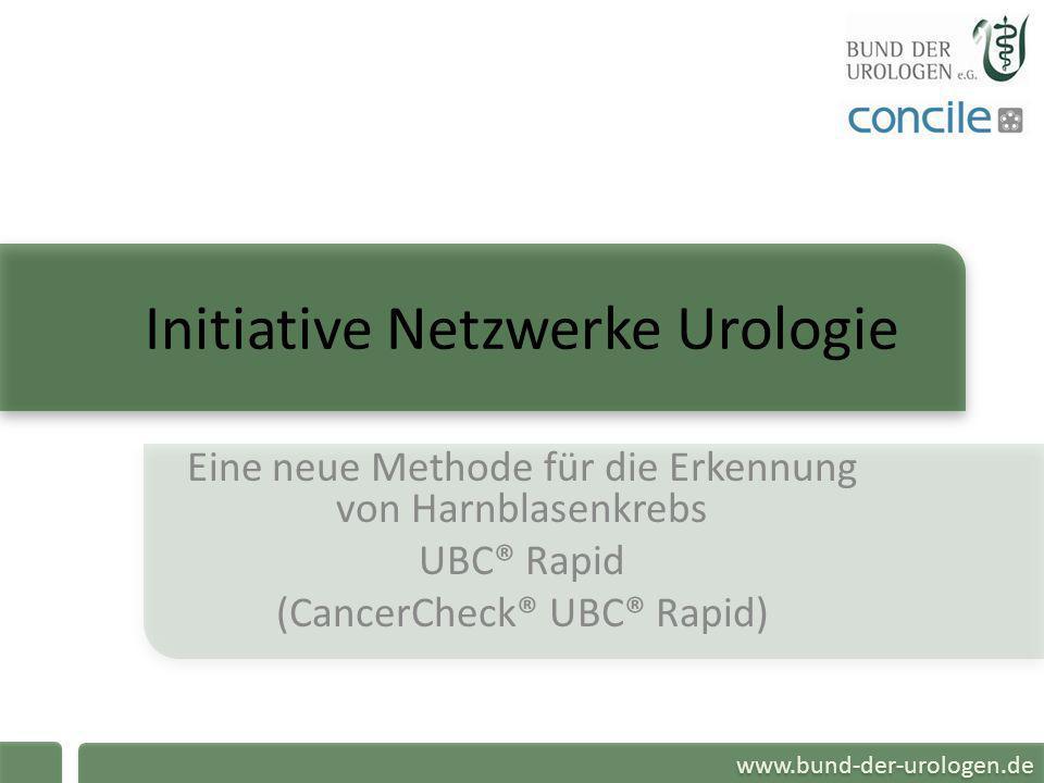 www.bund-der-urologen.de Initiative Netzwerke Urologie Eine neue Methode für die Erkennung von Harnblasenkrebs UBC® Rapid (CancerCheck® UBC® Rapid)