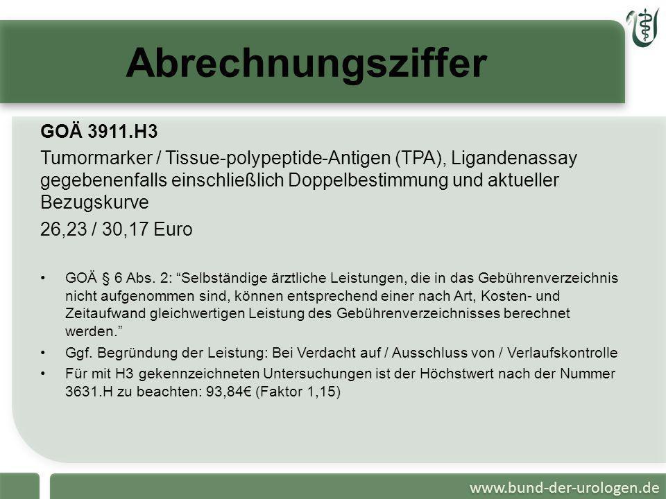 www.bund-der-urologen.de Abrechnungsziffer GOÄ 3911.H3 Tumormarker / Tissue-polypeptide-Antigen (TPA), Ligandenassay gegebenenfalls einschließlich Dop