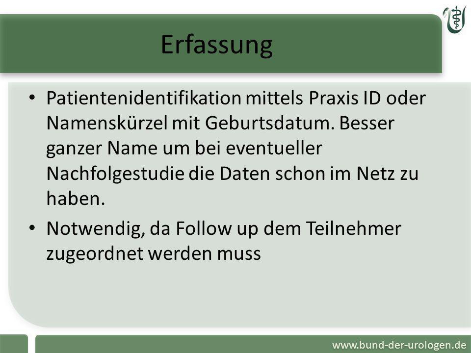 www.bund-der-urologen.de Erfassung Patientenidentifikation mittels Praxis ID oder Namenskürzel mit Geburtsdatum. Besser ganzer Name um bei eventueller