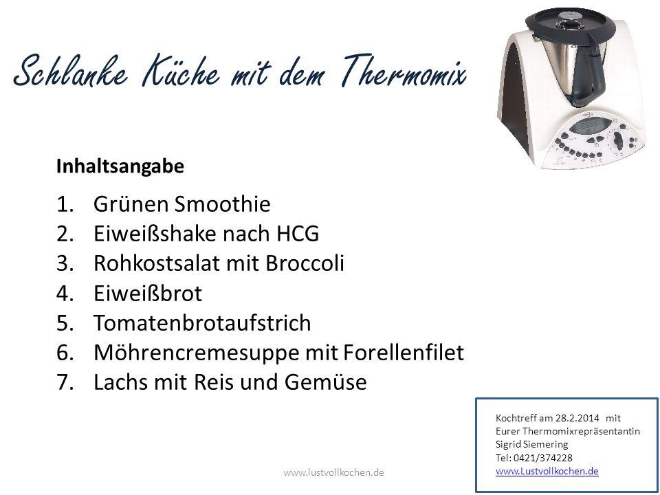 Schlanke Küche mit dem Thermomix Inhaltsangabe www.lustvollkochen.de 1.Grünen Smoothie 2.Eiweißshake nach HCG 3.Rohkostsalat mit Broccoli 4.Eiweißbrot